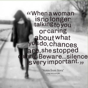 Quotes Picture: when a woman is no longer talking to you or caring ...