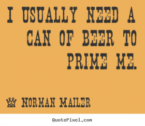 ... quotes about motivational - I usually need a can of beer to prime me