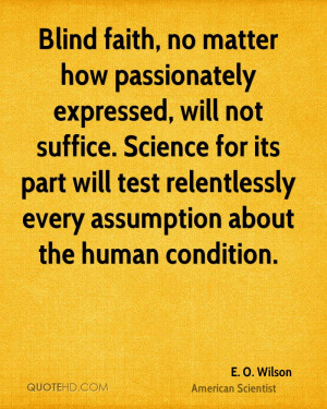 faith, no matter how passionately expressed, will not suffice. Science ...