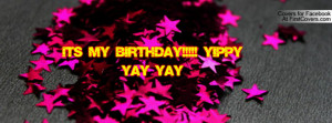 It's My birthday!!!!! yippy yay yay Profile Facebook Covers