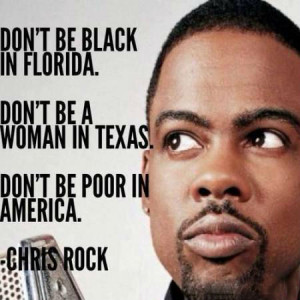 Don't be black in Florida. Don't be a woman in Texas. Don't be poor in ...