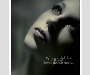 Why You Did This To Me ! ~ Break Up Quote