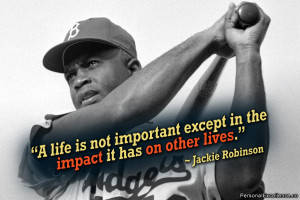 Jackie Robinson Quotes A Life Is Not Important a life is not important