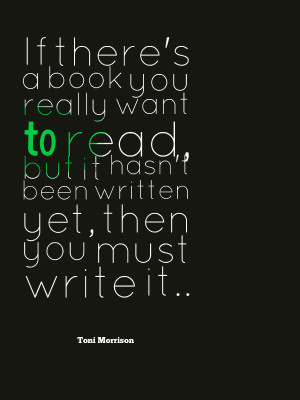 Funny quote by Toni Morrison. Sometimes you have to write a book you ...