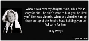 When it was over my daughter said, 'Oh, I felt so sorry for him - he ...