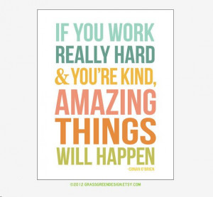 Amazing Things Will Happen Conan O'Brien Quote by grassgreendesign, $ ...