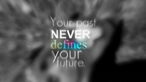 your past never defines your future