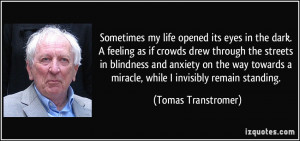 Sometimes my life opened its eyes in the dark. A feeling as if crowds ...