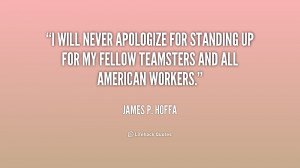 will never apologize for standing up for my fellow Teamsters and all ...