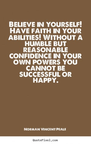 Norman Vincent Peale photo quotes - Believe in yourself! have faith in ...