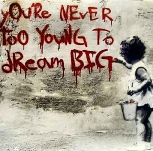banksy-quotes-youre-never-too-young-to-dream-big