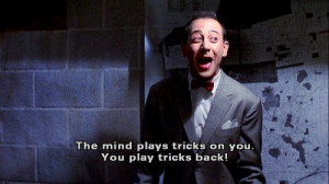 One of my favourite quotes! Love Pee Wee