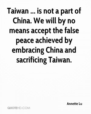 Taiwan ... is not a part of China. We will by no means accept the ...