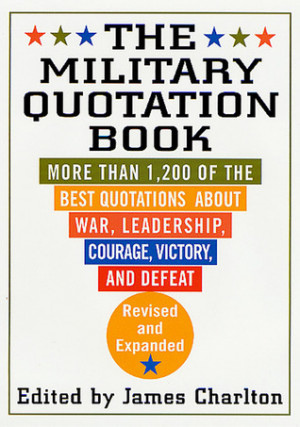 The Military Quotation Book: More than 1,200 of the Best Quotations ...