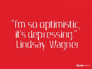 lindsay wagner quotes i m so optimistic it s depressing lindsay wagner