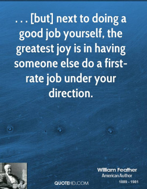 but] next to doing a good job yourself, the greatest joy is in having ...