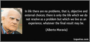 In life there are no problems, that is, objective and external choices ...