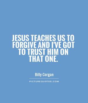 Jesus Forgives Quotes Jesus teaches us to forgive