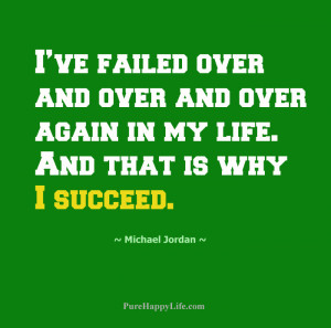 Life Quote: I've failed over and over and over again in my life.