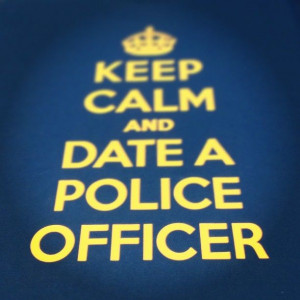 Keep Calm and Date a Police Officer - I remember those days..... Even ...