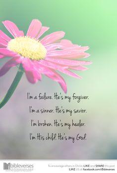 failure. He's my forgiver. I'm a sinner. He's my savior. I'm ...