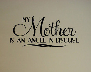 My Mother is an angel in disguise - Vinyl Wall Decal - Wall Quotes ...