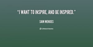 quote-Sam-Mendes-i-want-to-inspire-and-be-inspired-113808.png