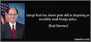 George Bush has shown great skill at disguising an incredibly weak ...