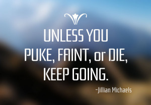 """Motivational Quote: """"Unless you puke, faint, or die, keep going ..."""
