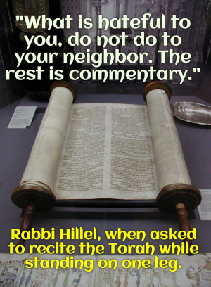 ... Rabbi Hillel, when asked to recite the Torah while standing on one leg