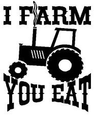 FARM YOU EAT Funny Saying TRACTOR * Vinyl Decal Sticker FARMER ...