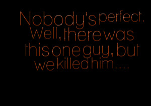 Quotes Picture: beeeeeepody's perfect well, there was this one guy ...