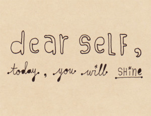 motivational quotes dear self today you will shine Motivational Quotes ...