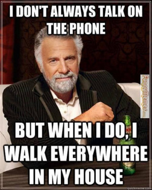 Funny memes – I don't always talk on the phone