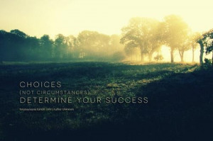 Choices determine your success quote
