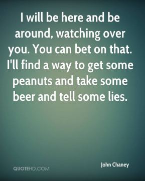 john-chaney-quote-i-will-be-here-and-be-around-watching-over-you-you ...