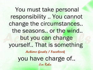 You must take personal responsibility...