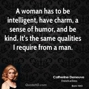 woman has to be intelligent, have charm, a sense of humor, and be ...