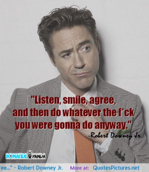 "Listen, Smile, Agree…"" – Robert Downey Jr."