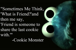 cookie monster relationships quote friendship philosophy