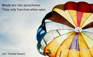 """Minds are like parachutes. They only function when open"""" ~ Sir ..."""
