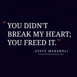 "You didn't break my heart; you freed it."""