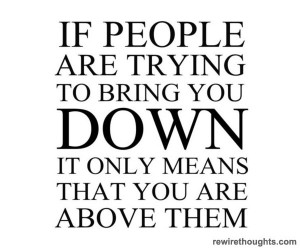 Why People Try To Bring You Down #quotes #inspirational