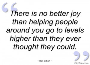 there is no better joy than helping people dan gilbert