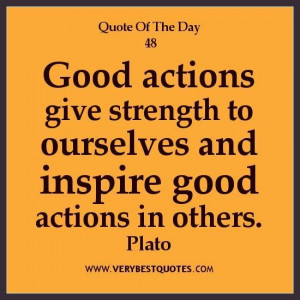 Actions Give Strength To Ourselves And Inspire Good Actions In Others ...