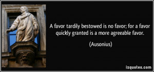 favor tardily bestowed is no favor; for a favor quickly granted is a ...