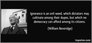 Ignorance is an evil weed, which dictators may cultivate among their ...