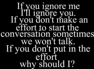 If You Ignore Me I'll Ignore You....not for drama but because you give ...