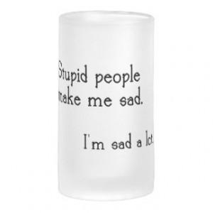 Funny Stupid People Quote Mug
