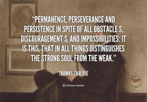 Permanence, perseverance and persistence in spite of all obstacles